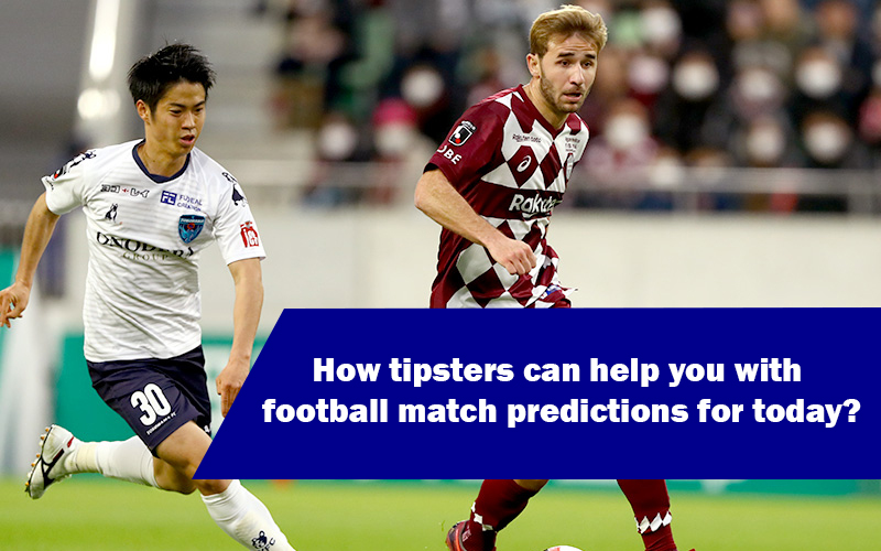 How tipsters can help you with football match predictions for today?